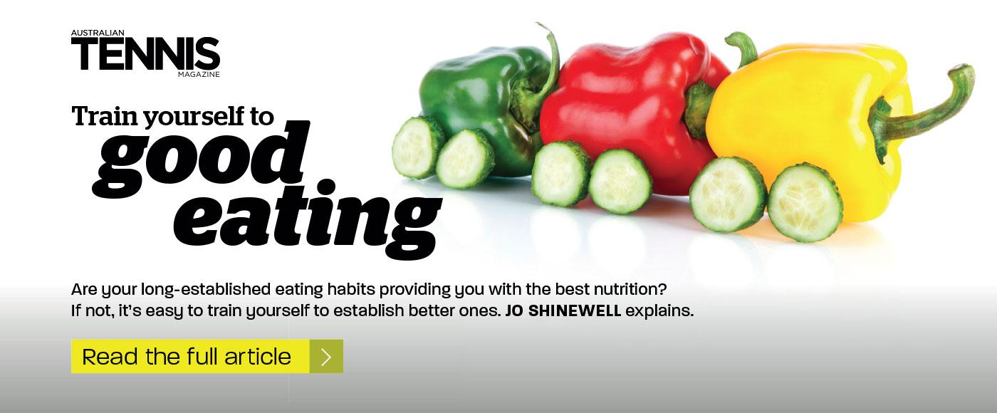 Train yourself to good eating, Australian Tennis Magazine, August, 2014