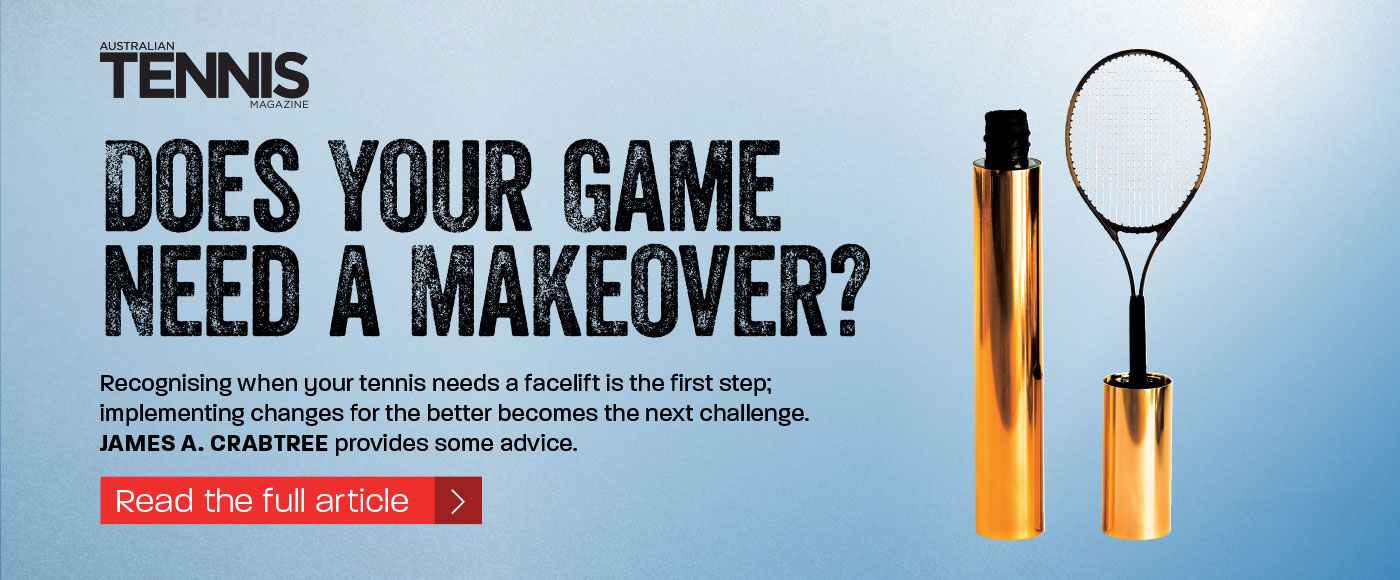 Does your game need a makeover? Australian Tennis Magazine, September, 2014
